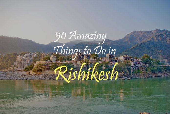 50 Things to do in Rishikesh