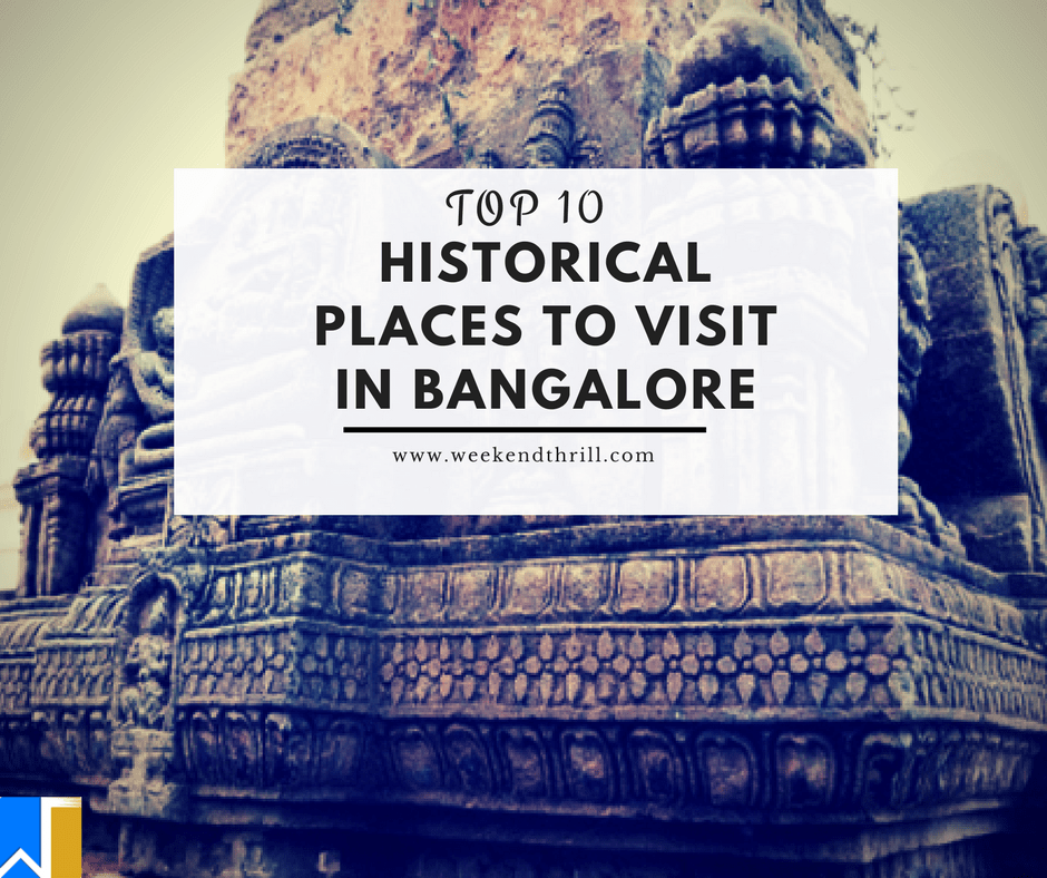 top 10 historical places to visit in bangalore weekend thrill